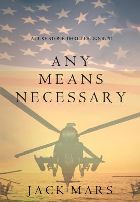 Any Means Necessary - Jack Mars A Luke Stone Thriller