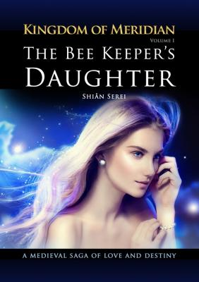 The Bee Keeper's Daughter. Kingdom of Meridian. Vol 1. - Shian Serei