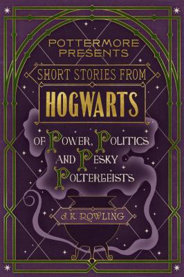 Short Stories from Hogwarts of Power, Politics and Pesky Poltergeists - Дж. К. Роулинг