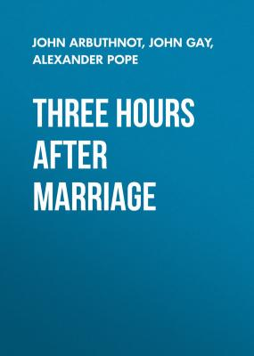 Three Hours after Marriage - John Gay