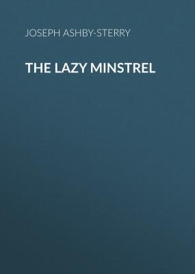 The Lazy Minstrel - Ashby-Sterry Joseph