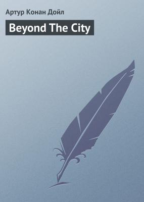 Beyond The City - Arthur Conan Doyle