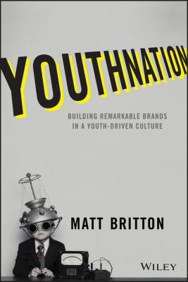 YouthNation. Building Remarkable Brands in a Youth-Driven Culture - Matt  Britton
