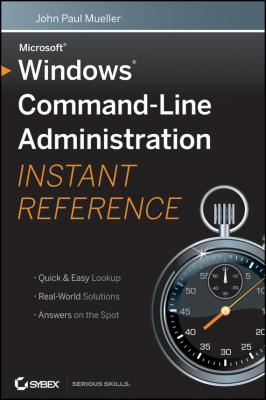 Windows Command Line Administration Instant Reference - John Mueller Paul
