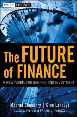 The Future of Finance. A New Model for Banking and Investment - Moorad  Choudhry