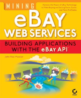 Mining eBay Web Services. Building Applications with the eBay API - John Mueller Paul