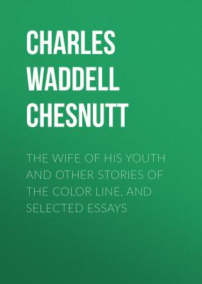 The Wife of his Youth and Other Stories of the Color Line, and Selected Essays - Charles Waddell Chesnutt
