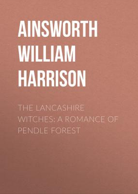 The Lancashire Witches: A Romance of Pendle Forest - Ainsworth William Harrison