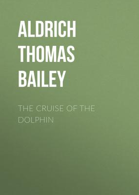 The Cruise of the Dolphin - Aldrich Thomas Bailey