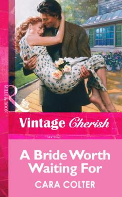 A Bride Worth Waiting For - Cara  Colter