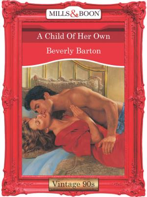 A Child Of Her Own - BEVERLY  BARTON
