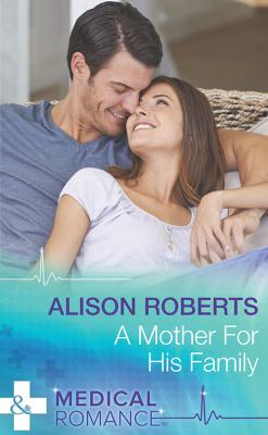 A Mother for His Family - Alison Roberts