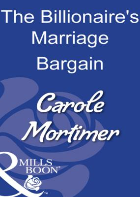 The Billionaire's Marriage Bargain - Carole  Mortimer