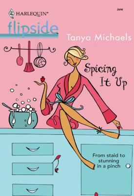 Spicing It Up - Tanya  Michaels