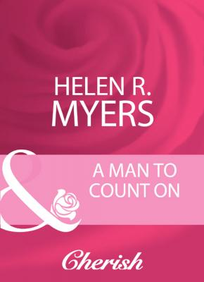 A Man To Count On - Helen Myers R.
