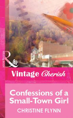 Confessions of a Small-Town Girl - Christine  Flynn