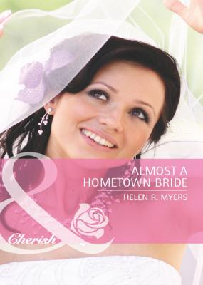 Almost a Hometown Bride - Helen Myers R.