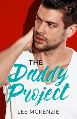 The Daddy Project: A Single Dad Romance - Lee  McKenzie