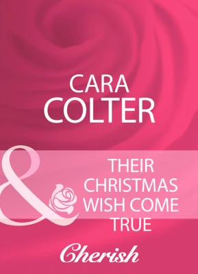 Their Christmas Wish Come True - Cara  Colter