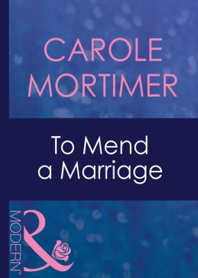 To Mend A Marriage - Carole  Mortimer