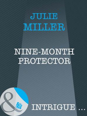 Nine-Month Protector - Julie  Miller