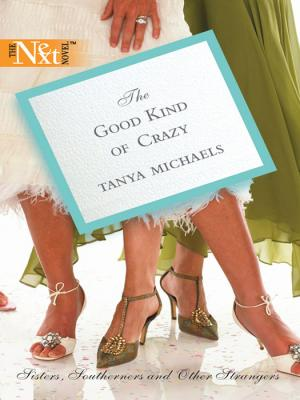The Good Kind of Crazy - Tanya  Michaels
