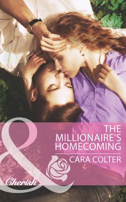 The Millionaire's Homecoming - Cara  Colter