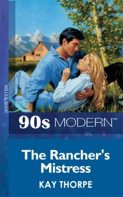 The Rancher's Mistress - Kay  Thorpe
