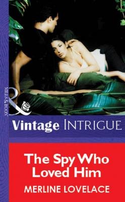 The Spy Who Loved Him - Merline  Lovelace