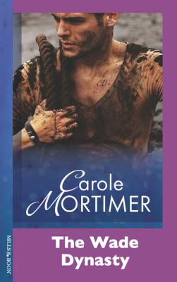The Wade Dynasty - Carole  Mortimer