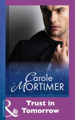 Trust In Tomorrow - Carole  Mortimer