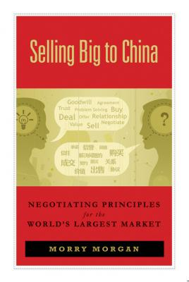 Selling Big to China. Negotiating Principles for the World's Largest Market - Morry  Morgan