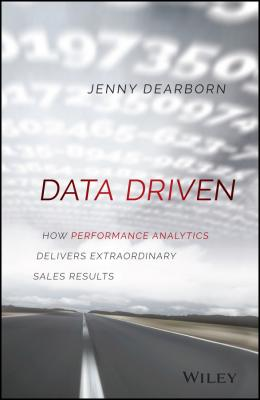 Data Driven. How Performance Analytics Delivers Extraordinary Sales Results - Jenny  Dearborn