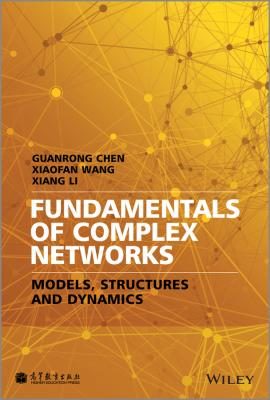 Fundamentals of Complex Networks. Models, Structures and Dynamics - Guanrong  Chen
