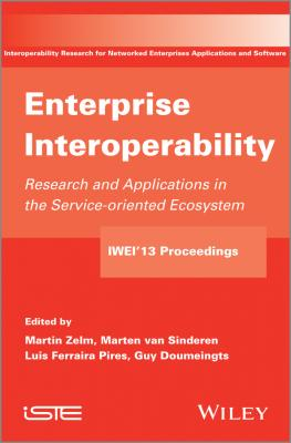 Enterprise Interoperability. Research and Applications in Service-oriented Ecosystem (Proceedings of the 5th International IFIP Working Conference IWIE 2013) - Martin  Zelm