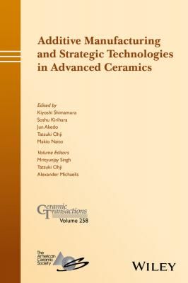 Additive Manufacturing and Strategic Technologies in Advanced Ceramics - Makio  Naito