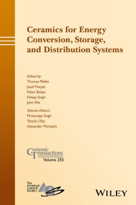 Ceramics for Energy Conversion, Storage, and Distribution Systems - Mrityunjay  Singh