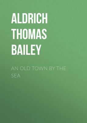 An Old Town By the Sea - Aldrich Thomas Bailey