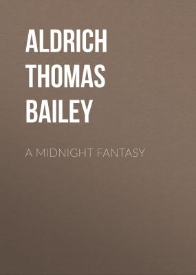 A Midnight Fantasy - Aldrich Thomas Bailey
