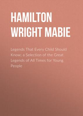 Legends That Every Child Should Know; a Selection of the Great Legends of All Times for Young People - Hamilton Wright Mabie