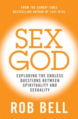 Sex God: Exploring the Endless Questions Between Spirituality and Sexuality - Rob  Bell