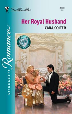 Her Royal Husband - Cara  Colter Mills & Boon Silhouette