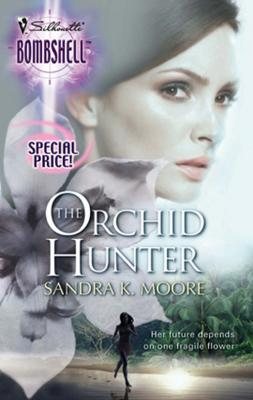 The Orchid Hunter - Sandra Moore K. Mills & Boon Silhouette