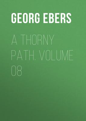 A Thorny Path. Volume 08 - Georg Ebers