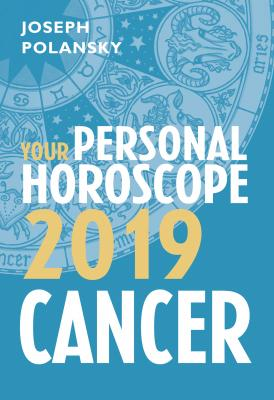 Cancer 2019: Your Personal Horoscope - Joseph Polansky