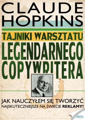 Tajniki warsztatu legendarnego copywritera - Claude  Hopkins