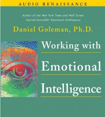 Working with Emotional Intelligence - Ph.D. Prof. Daniel Goleman Leading with Emotional Intelligence