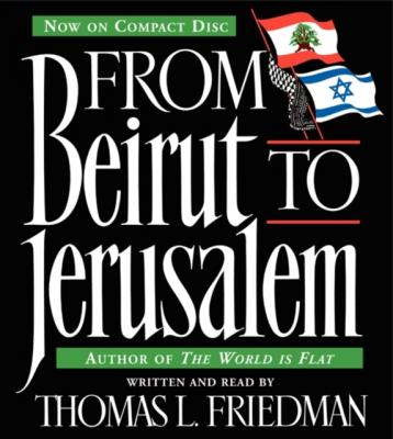 From Beirut to Jerusalem - Thomas L. Friedman
