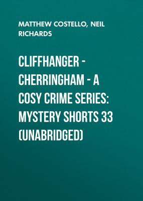 Cliffhanger - Cherringham - A Cosy Crime Series: Mystery Shorts 33 (Unabridged) - Matthew  Costello