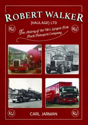 Robert Walker Haulage Ltd: The History of the UK's Largest Fork Truck Transport Company - Carl Jarman